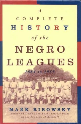 9780735100954: A Complete History of the Negro Leagues 1884 to 1955