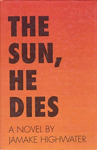 9780735101302: The Sun, He Dies: A Novel About the End of the Aztec World