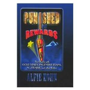 9780735101388: Punished by Rewards: The Trouble With Gold Stars, Incentive Plans, As, Praise, and Other Bribes