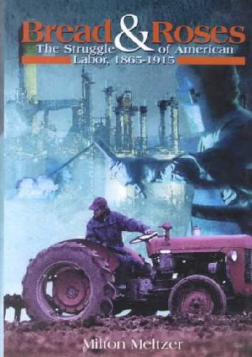 Bread and Roses: The Struggle of American Labor, 1865-1915: Milton Meltzer
