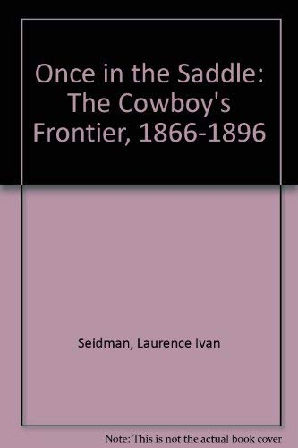 9780735102217: Once in the Saddle: The Cowboy's Frontier, 1866-1896