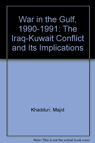 War in the Gulf, 1990-1991: The Iraq-Kuwait Conflict and Its Implications (0735104158) by Majid Khadduri; Edmund Ghareeb