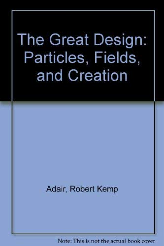 9780735104273: The Great Design: Particles, Fields, and Creation