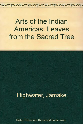 9780735104822: Arts of the Indian Americas: Leaves from the Sacred Tree