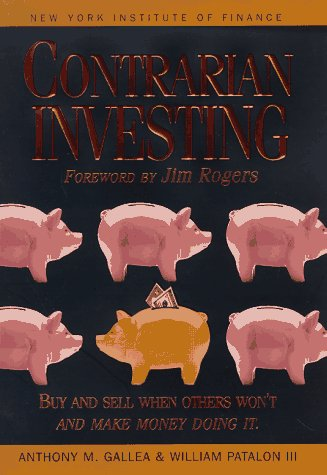 9780735200005: Contrarian Investing: Buy and Sell When Others Won't and Make Money Doing it (Selection of money book club)