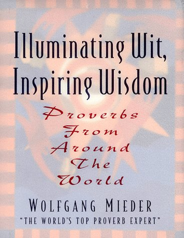 ILLUMINATING WIT, INSPIRING WISDOM: PROVERBS FROM AROUND THE WORLD