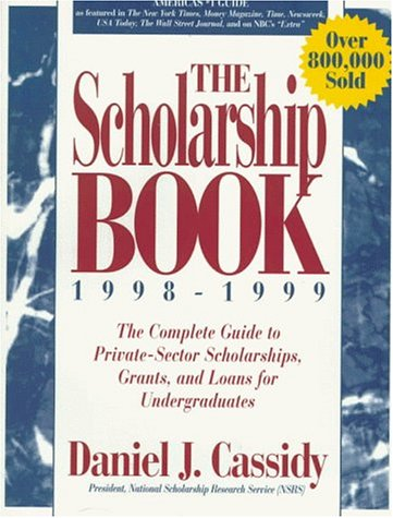 The Scholarship Book 1998 - 1999: The Complete Guide to Private-Sector Scholarships, Grants, and ...