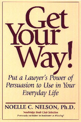9780735200265: Get Your Way!: Put a Lawyer's Power of Persuasion to Use in Your Everyday Life