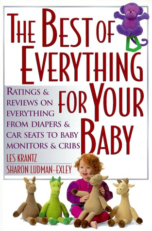 9780735200326: The Best of Everything for Your Baby: Ratings and Reviews on Everything from Diapers and Car Seats to Baby Monitors and Cribs