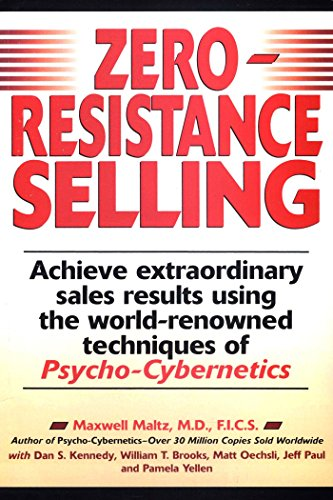 9780735200395: Zero Resistance Selling: Achieve Extraordinary Sales Results Using the World-renowned Techniques of Psycho-Cybernetics