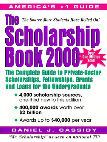 9780735200791: The Scholarship Book 2000: The Complete Guide to Private-Sector Scholarships, Fellowships, Grants and Loans for the Undergraduate (Scholarship Book 2000 (Paper))