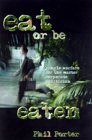 9780735201439: Eat or Be Eaten!: Jungle Warfare for the Corporate Master Politician