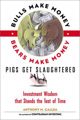 Bulls Make Money, Bears Make Money, Pigs Get Slaughtered: Wall Street Truisms that Stand the Test ...