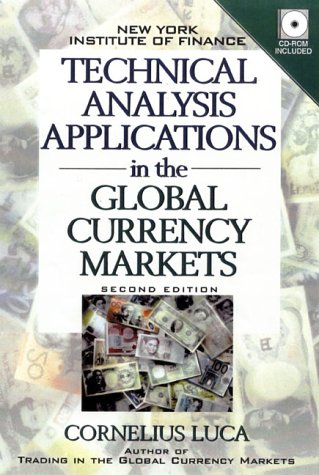 Technical Analysis Applications in the Global Currency Markets with CD-ROM {SECOND EDITION}: Luca, ...