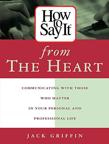 9780735201620: How To Say It From The Heart : Communicating With Those Who Matter Most In Your Personal and Professional Life