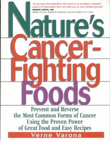 9780735201767: Nature's Cancer-Fighting Foods: Prevent and Reverse the Most Common Forms of Cancer Using the Proven Power of Great Food and Easy Recipes