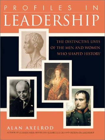 Profiles in Leadership (0735202567) by Alan Axelrod Ph.D.; Alan Axelrod