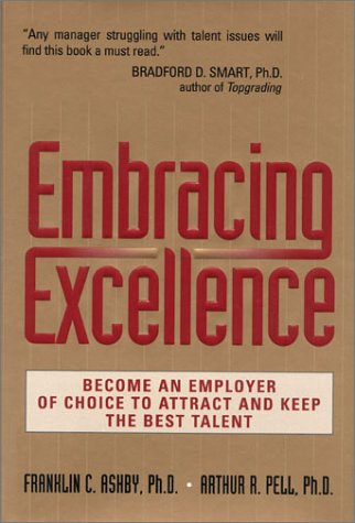 Embracing Excellence : Become the Employer of: Arthur R. Pell;