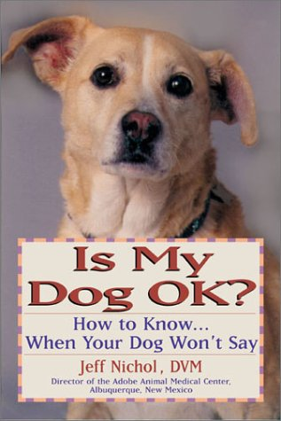 9780735202788: Is My Dog Ok?: How to Know ... When Your Dog Won't Say
