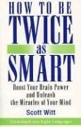 9780735202825: How to Be Twice as Smart: Boosting Your Brainpower and Unleashing the Miracles of Your Mind