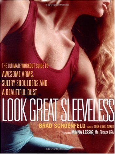 Look Great Sleeveless: The Ultimate Workout Guide: Schoenfeld, Brad; Lessig,