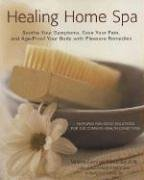 Healing Home Spa: Soothe Your Symptoms, Ease Your Pain, and Age-Proof Your Body with Pleasure: ...