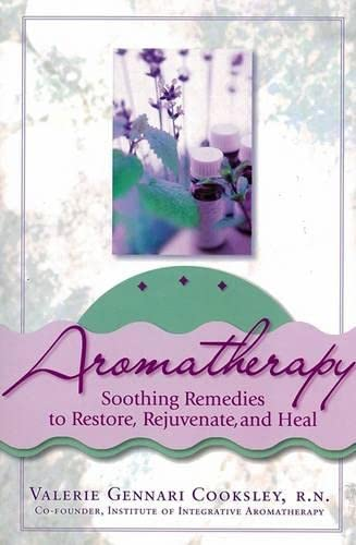 9780735203617: Aromatherapy:Soothing Remedies to Restore, Rejuvenate and Heal