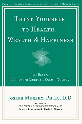 9780735203631: Think Yourself to Health, Wealth & Happiness: The Best of Dr. Joseph Murphy's Cosmic Wisdom