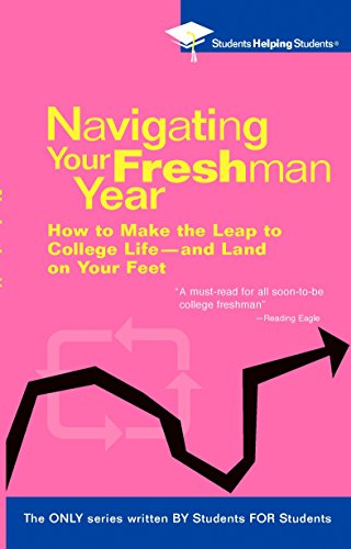 9780735203921: Navigating Your Freshman Year: How to Make the Leap to College Life-and Land on Your Feet (Students Helping Students)