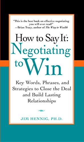 9780735204287: How to Say It: Negotiating to Win - Key Words, Phrases, and Strategies to Close the Deal and Build Lasting Relationships