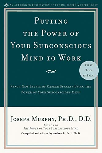 9780735204362: Putting the Power of Your Subconscious Mind to Work: Reach New Levels of Career Success Using the Power of Your Subconscious Mind