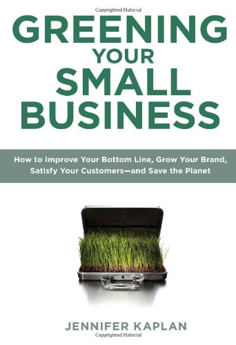 9780735204461: Greening Your Small Business: How to Improve Your Bottom Line, Grow Your Brand, Satisfy Your Customers - and Save the Planet
