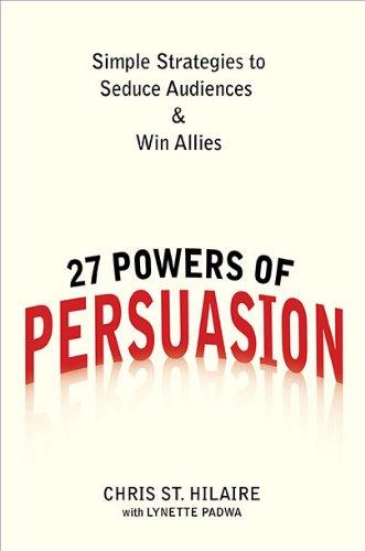 9780735204515: 27 Powers of Persuasion: Simple Strategies to Seduce Audiences & Win Allies