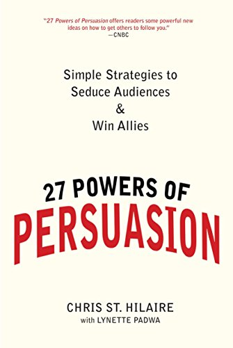27 Powers of Persuasion: Simple Strategies to Seduce Audiences & Win Allies: Chris St. Hilaire