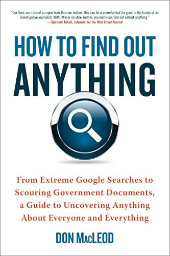 9780735204676: How to Find Out Anything: From Extreme Google Searches to Scouring Government Documents, a Guide to Uncovering Anything About Everyone and Everything
