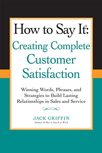 How to Say It: Creating Complete Customer Satisfaction: Jack Griffin