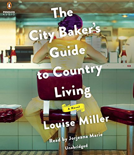 The City Baker's Guide to Country Living: Louise Miller