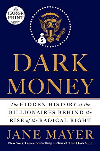 9780735210332: Dark Money: The Hidden History of the Billionaires Behind the Rise of the Radical Right (Random House Large Print)