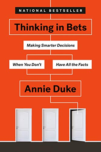 9780735216372: Thinking in Bets: Making Smarter Decisions When You Don't Have All the Facts