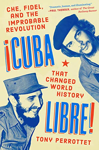 Cuba Libre!: Che, Fidel, and the Improbable: Perrottet, Tony
