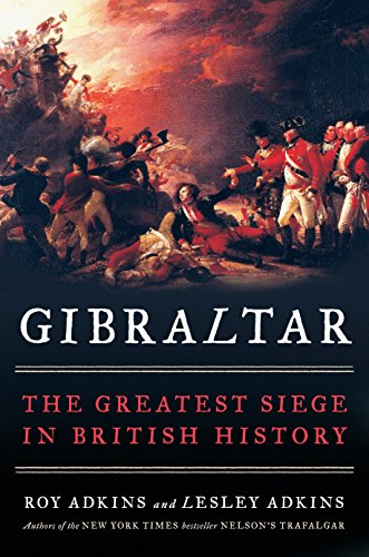 Gibraltar: The Greatest Siege in British History: Adkins, Lesley, Adkins,