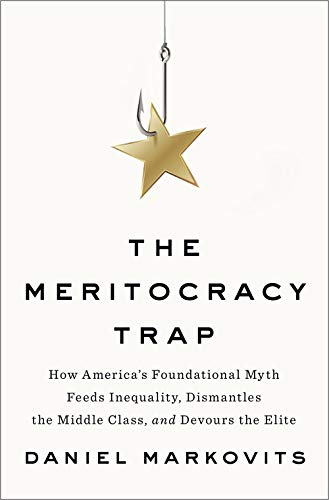 9780735221994: The Meritocracy Trap: How America's Foundational Myth Feeds Inequality, Dismantles the Middle Class, and Devours the Elite