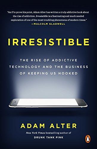 9780735222847: Irresistible: The Rise of Addictive Technology and the Business of Keeping Us Hooked
