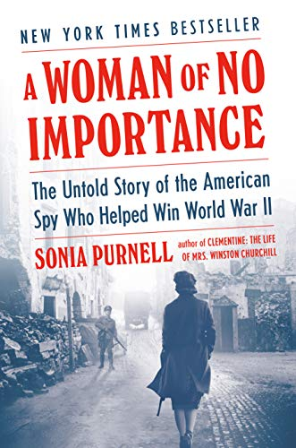 9780735225299: A Woman of No Importance: The Untold Story of the American Spy Who Helped Win World War II