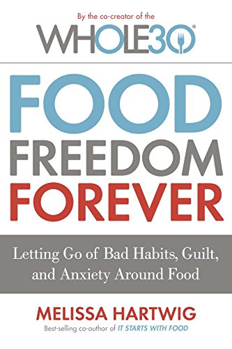 9780735232679: Food Freedom Forever: Letting Go of Bad Habits, Guilt, and Anxiety Around Food (The Whole30)