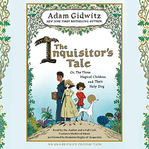 The Inquisitor's Tale: Or, The Three Magical Children and Their Holy Dog: Adam Gidwitz