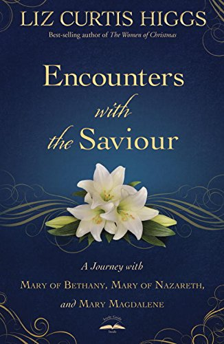 9780735290501: Encounters with the Saviour: A Journey with Mary of Bethany, Mary of Nazareth, and Mary Magdalene