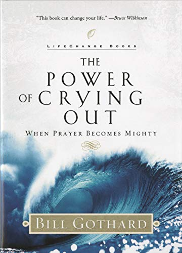 9780735291560: The Power of Crying Out: When Prayer Becomes Mighty (LifeChange Books)