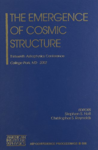 The Emergence of Cosmic Structure: Thirteenth Astrophysics: Stephen S. Holt,