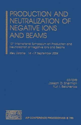 9780735402485: Production and Neutralization of Negative Ions and Beams: 10th International Symposium on Production and Neutralization of Negative Ions and Beams ... / Accelerators, Beams, and Instrumentations)